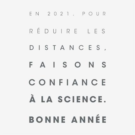 Bonne année. En 2021, pour réduire les distances, faisons confiance à la science. Happy new year, in 2021, to reduce distances, let's trust science. (nouvelle fenêtre)